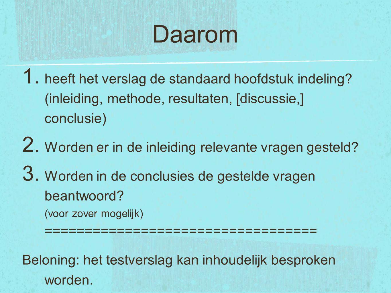 Daarom heeft het verslag de standaard hoofdstuk indeling (inleiding, methode, resultaten, [discussie,] conclusie)